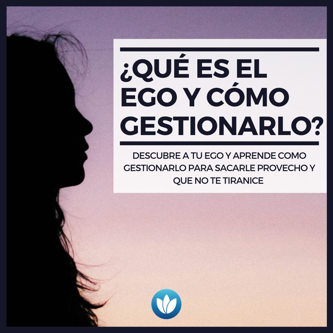 ¿qué es el ego y cómo gestionarlo_