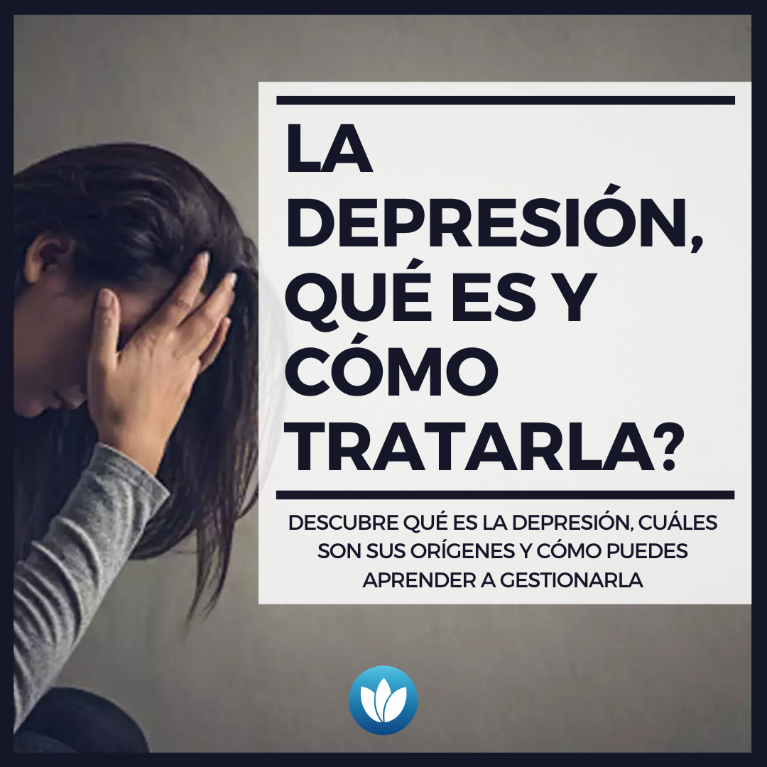 Entender y tratar la depresión, qué es y cómo tratarla_