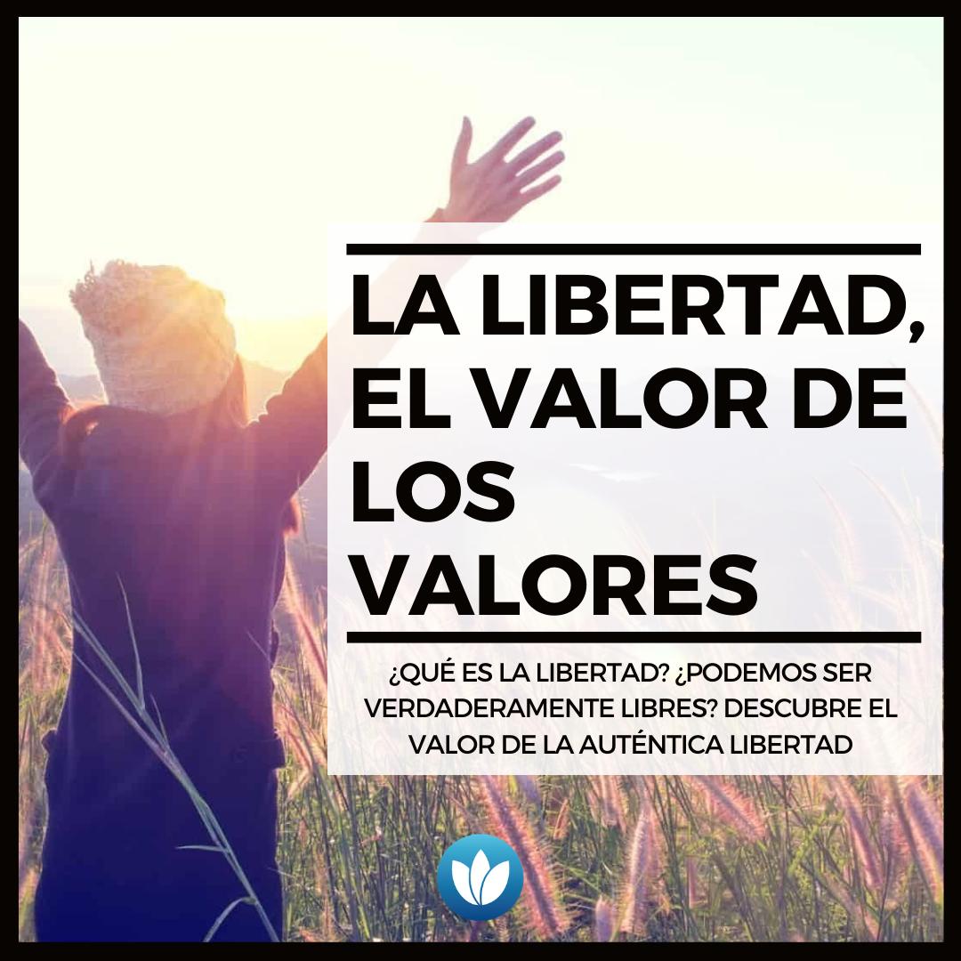 La libertad, el valor de los valores
